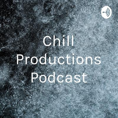 Chill Productions Podcast