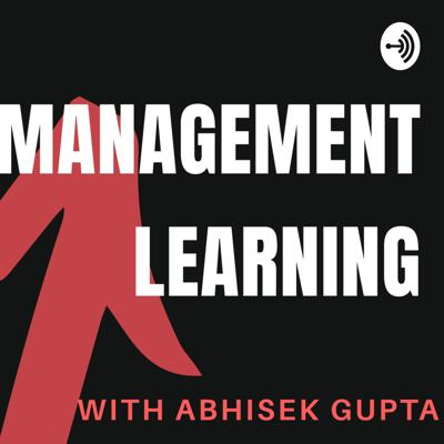 Management Learning with Abhisek Gupta