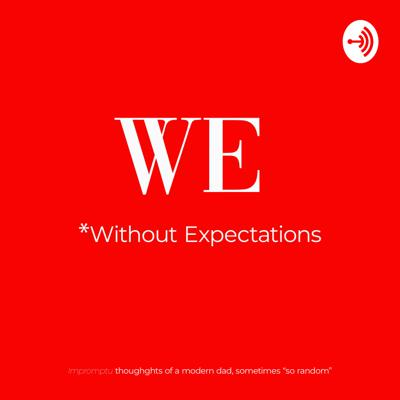 We, Without expectations