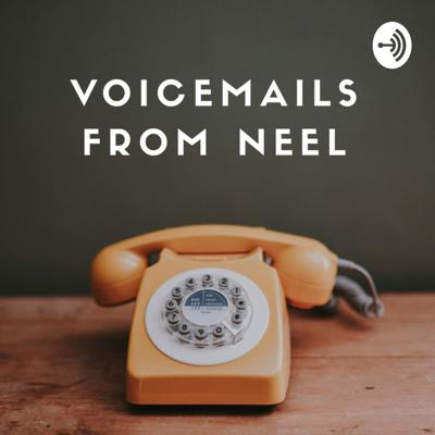 Voicemails from Neel