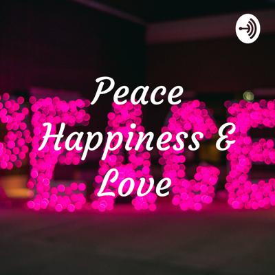Peace Happiness & Love