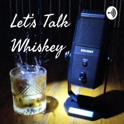 Let's Talk Whiskey