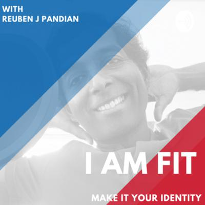 """Everyone is meant to be FIT is the fundamental philosophy of the I AM FIT podcast. In each episode ,your host Reuben J Pandian a Sports and Fitness evangelist will be in conversation with people who have overcome obstacles, changed sedentary lifestyles and crafted new ones by reviving or re imagining their personas.   This podcast will motivate and inspire you to Turn Fitness into a way of life by creating an """"I AM FIT """"  identity,  A powerful internal force  that will  drive all aspects of  life. It's not about just being Fit  -  it's about being Happy"""