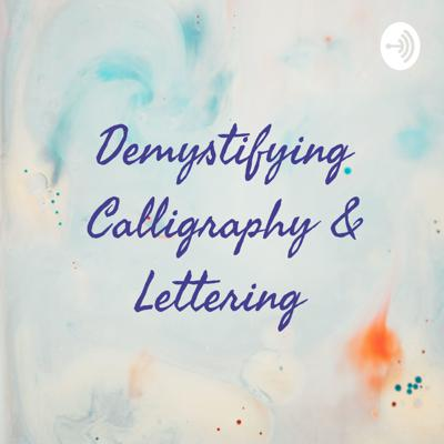 Demystifying Calligraphy & Lettering