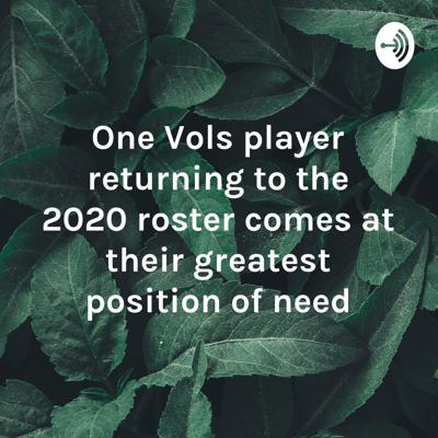 One Vols player returning to the 2020 roster comes at their greatest position of need