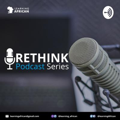 Rethink Podcast Series is an initiative of Learning for the African Child Foundation. A Non-profit Organization established with the aim of promoting access to quality education, social and capacity development of the African Child. The Rethink Podcast is set to share stories of people who have in their different ways impacted the community they live in. People with stories able to inspire every young adult to live more deliberately impacting the community and changing lives. The aim of the podcast is to inspire young adults to have a rethink about life,impact,capacity building and development