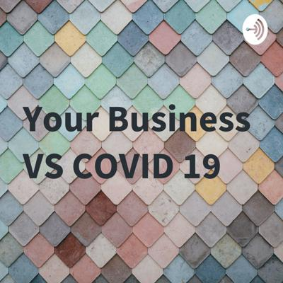 Your Business VS COVID 19