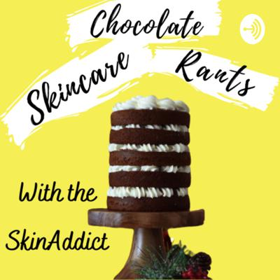 Skincare, Chocolate and Rants