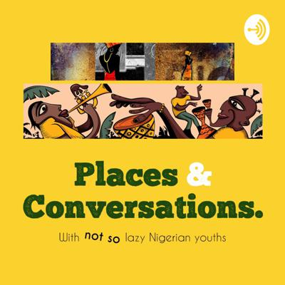 Places and Conversations with Not So Lazy Nigerian Youths