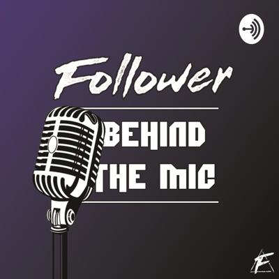 Follower: Behind The Mic