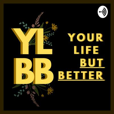 YLBB (Your Life But Better)