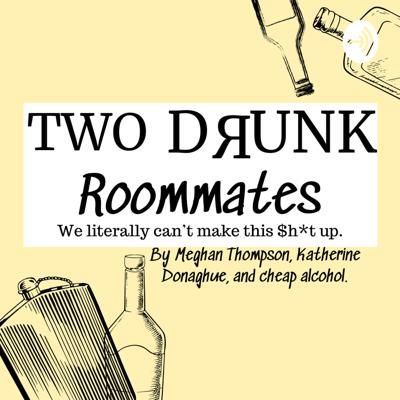 Fact or Fiction, you'll have to be tipsy to tell.  a podcast by Meghan Thompson, Katherine Donaghue, and cheap alcohol. Follow us on Instagram and Twitter @twodrunkroommates  Have a story suggestion email us at 2drunkroomates@gmail.com