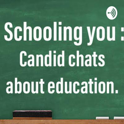 Schooling You: Candid Chats about Education