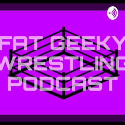 Fat Geeky Wrestling Podcast