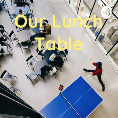 Our Lunch Table