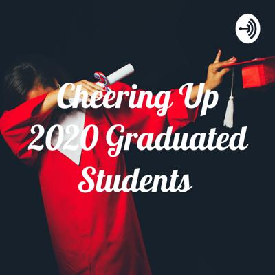 Cheering Up 2020 Graduated Students