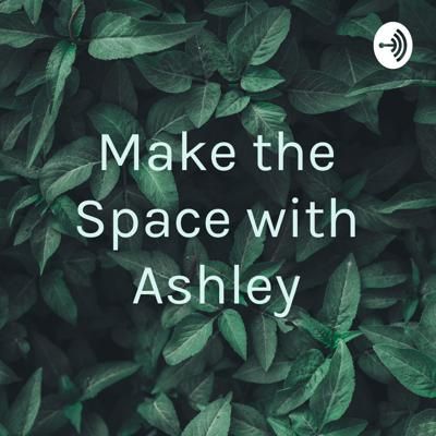 Make the Space with Ashley