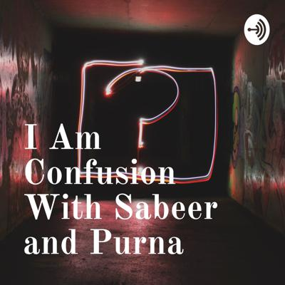 I Am Confusion With Sabeer and Purna
