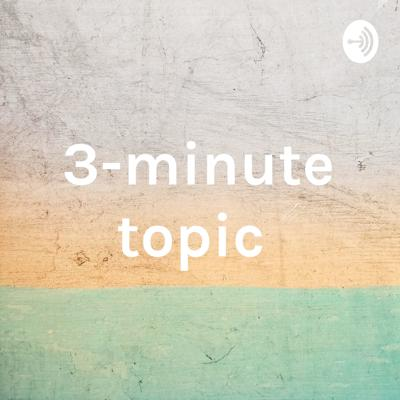 3-minute topic