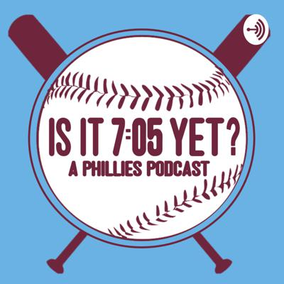 Is it 7:05 Yet? A Phillies Podcast