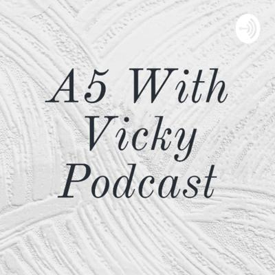 A5 With Vicky Podcast