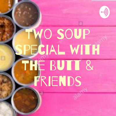 Two Soup Special with The Butt & Friends