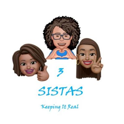 3 Sistas Keeping it Real