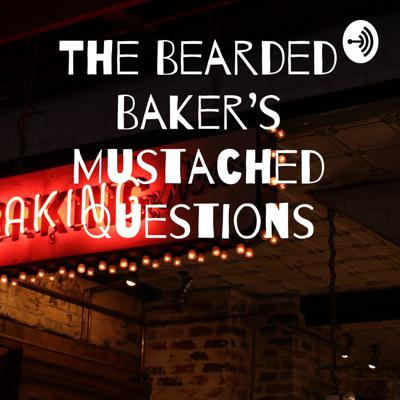 The Bearded Baker's Mustached Questions