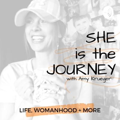 SHE is the JOURNEY with Amy Krueger
