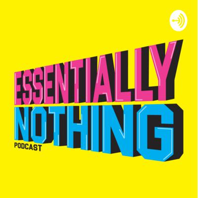 Essentially Nothing Podcast