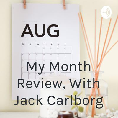 My Month Review, With Jack Carlborg