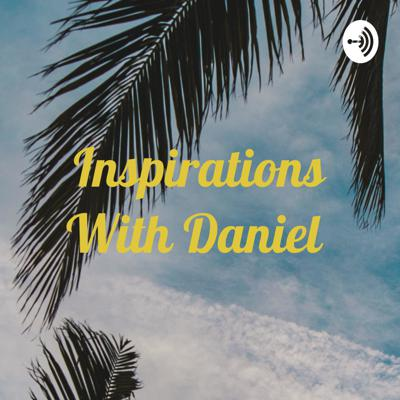 Inspirations With Daniel