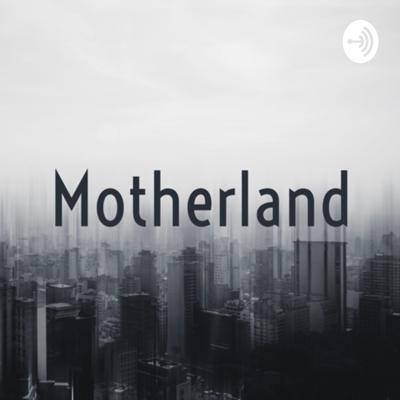 Motherland. The Podcast