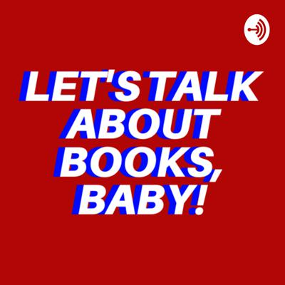 Let's Talk About Books, Baby!