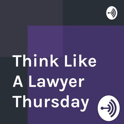 Think Like A Lawyer Thursday