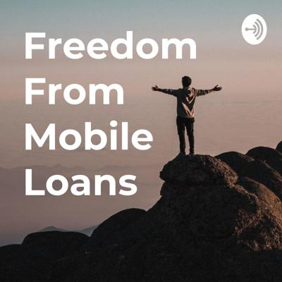Freedom From Mobile Loans