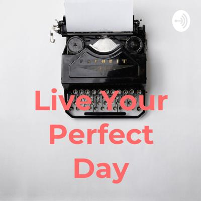 Live Your Perfect Day