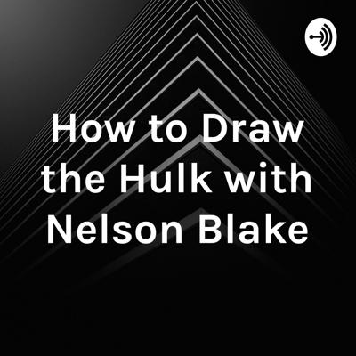 How to Draw the Hulk with Nelson Blake
