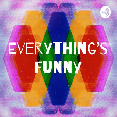Everything's Funny