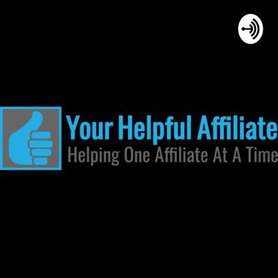 Your Helpful Affiliate Podcast