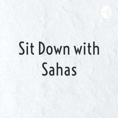 Sit Down with Sahas