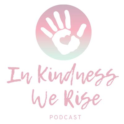 In Kindness We Rise Podcast