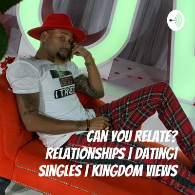 Can you Relate? Relationships   Dating  Singles   Kingdom Views
