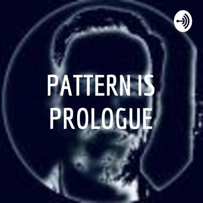 PATTERN IS PROLOGUE