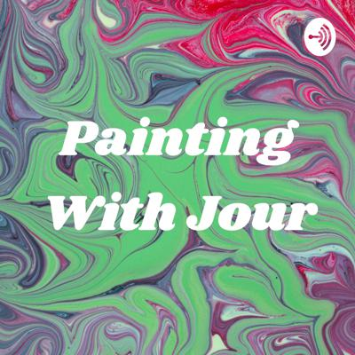 Painting With Jour