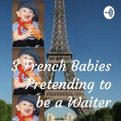 3 French Babies Pretending to be a Waiter