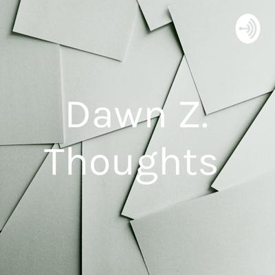 Dawn Z. Thoughts