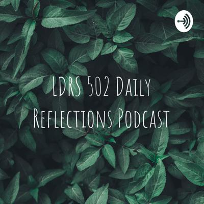 LDRS 502 Daily Reflections Podcast