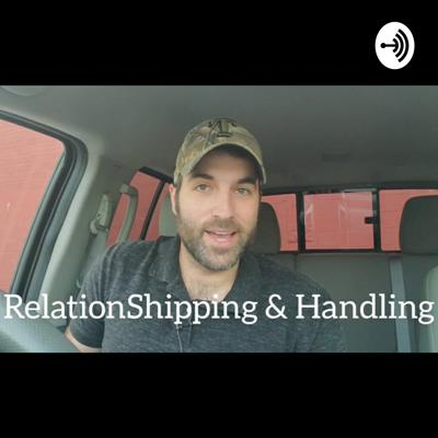 RelationShipping and Handling