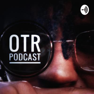 OTR Podcast [ Only The Real Podcast ]